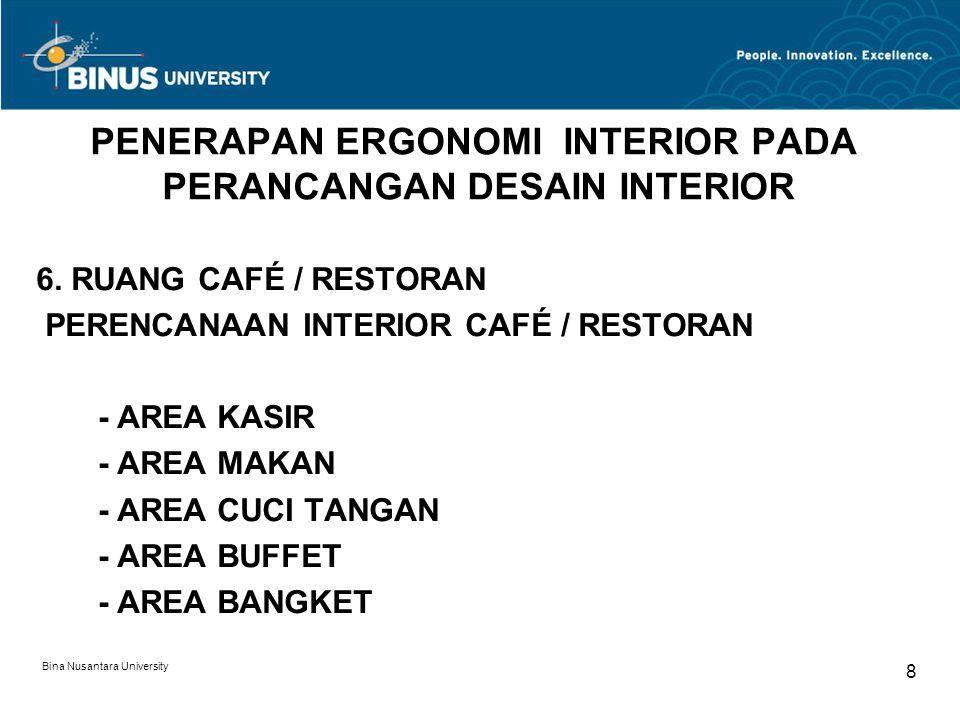 Bina Nusantara University 8 PENERAPAN ERGONOMI INTERIOR PADA PERANCANGAN DESAIN INTERIOR 6. RUANG CAFÉ / RESTORAN PERENCANAAN INTERIOR CAFÉ / RESTORAN