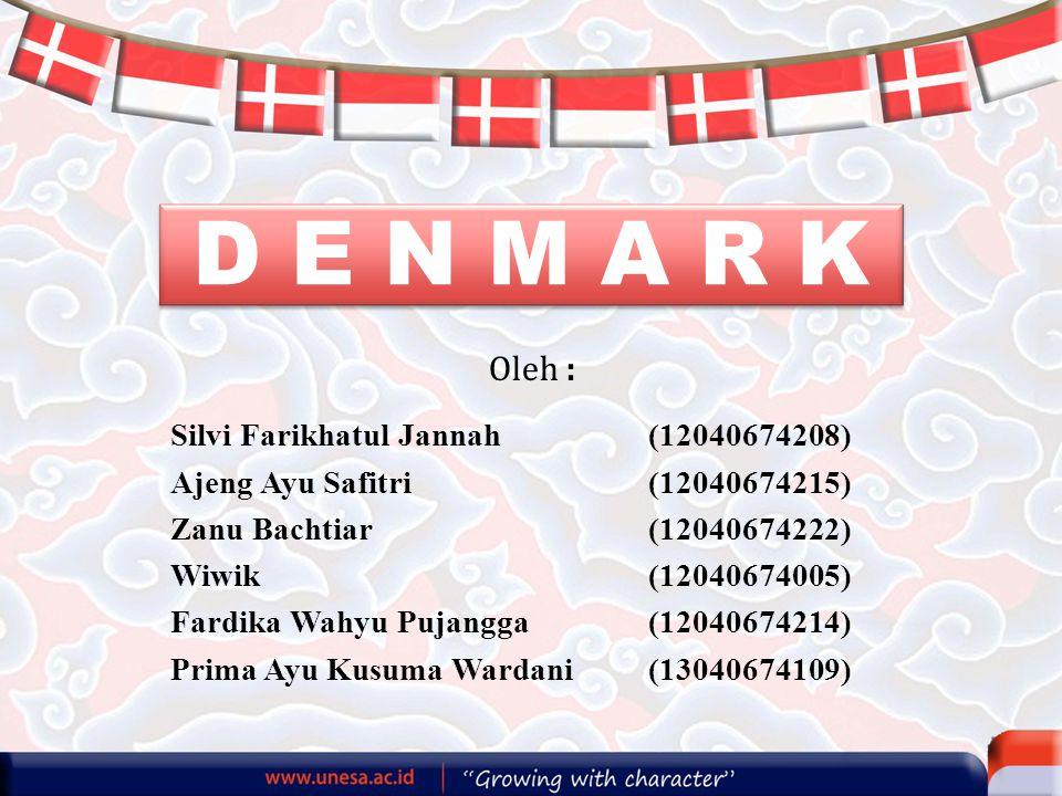 D E N M A R K Silvi Farikhatul Jannah(12040674208) Ajeng Ayu Safitri(12040674215) Zanu Bachtiar(12040674222) Wiwik(12040674005) Fardika Wahyu Pujangga(12040674214) Prima Ayu Kusuma Wardani (13040674109) Oleh :