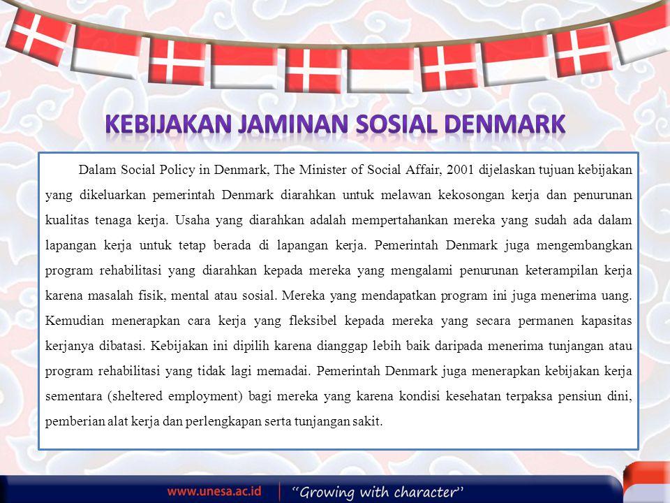 Dalam Social Policy in Denmark, The Minister of Social Affair, 2001 dijelaskan tujuan kebijakan yang dikeluarkan pemerintah Denmark diarahkan untuk melawan kekosongan kerja dan penurunan kualitas tenaga kerja.