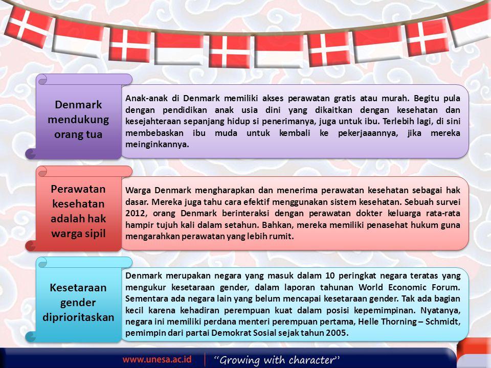 Anak-anak di Denmark memiliki akses perawatan gratis atau murah. Begitu pula dengan pendidikan anak usia dini yang dikaitkan dengan kesehatan dan kese