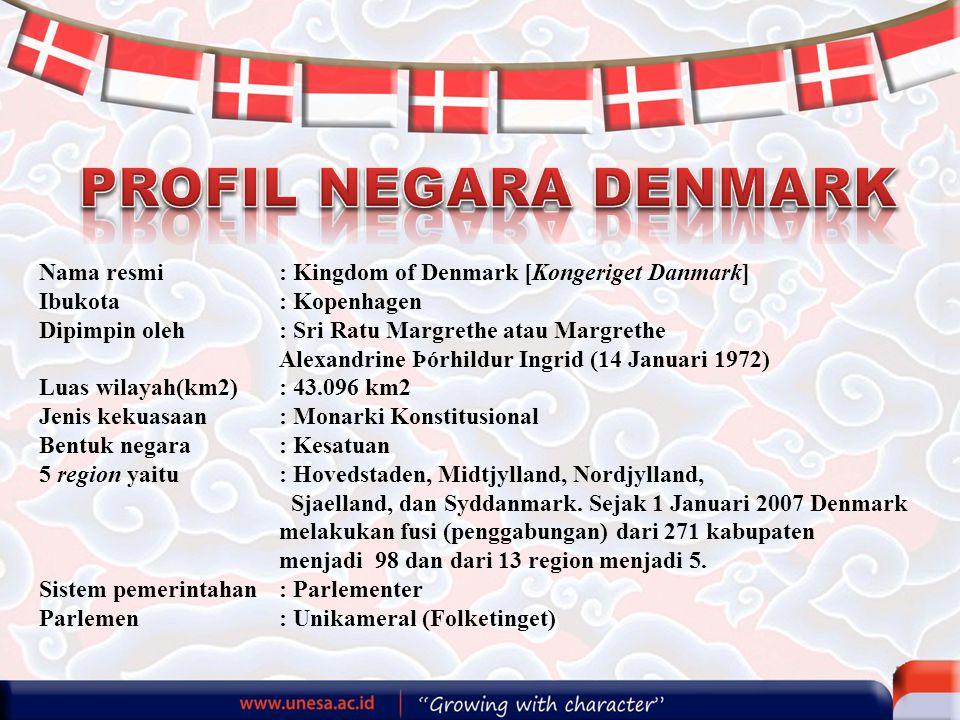 Nama resmi: Kingdom of Denmark [Kongeriget Danmark] Ibukota: Kopenhagen Dipimpin oleh : Sri Ratu Margrethe atau Margrethe Alexandrine Þórhildur Ingrid