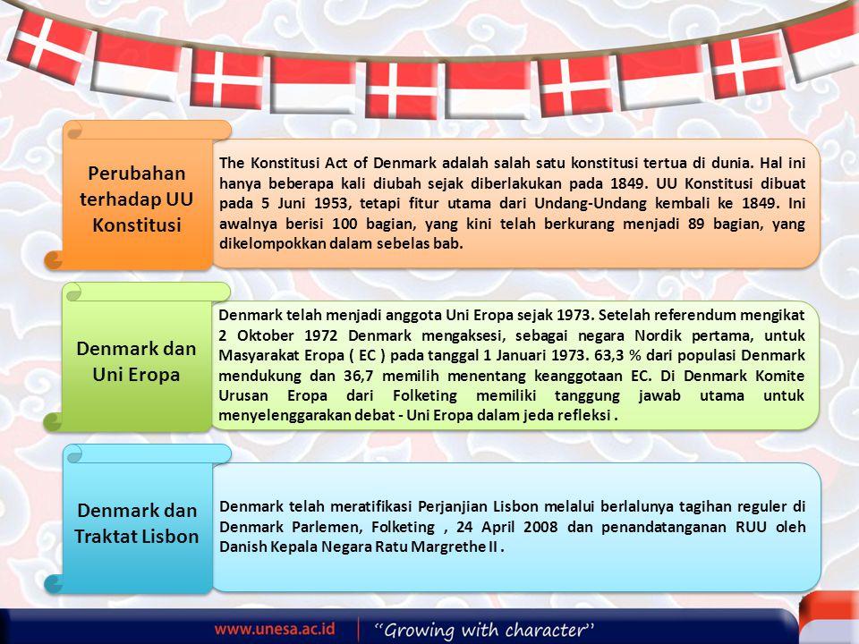 The Konstitusi Act of Denmark adalah salah satu konstitusi tertua di dunia. Hal ini hanya beberapa kali diubah sejak diberlakukan pada 1849. UU Konsti