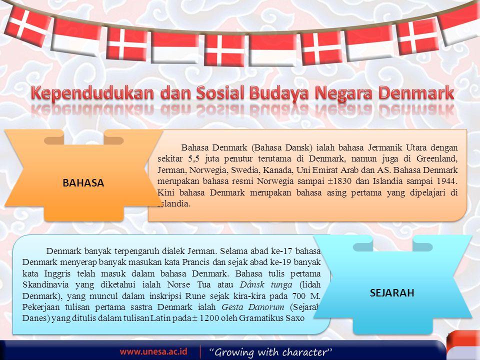 Bahasa Denmark (Bahasa Dansk) ialah bahasa Jermanik Utara dengan sekitar 5,5 juta penutur terutama di Denmark, namun juga di Greenland, Jerman, Norweg