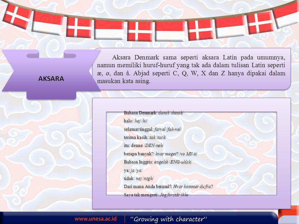 Aksara Denmark sama seperti aksara Latin pada umumnya, namun memiliki huruf-huruf yang tak ada dalam tulisan Latin seperti æ, ø, dan å. Abjad seperti