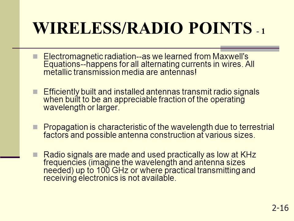 2-16 WIRELESS/RADIO POINTS - 1 Electromagnetic radiation--as we learned from Maxwell's Equations--happens for all alternating currents in wires. All m