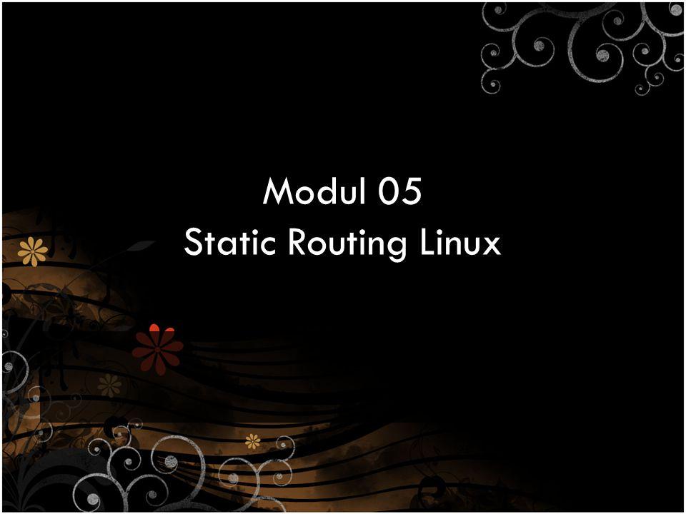 Tujuan Praktikum Setelah praktikum dilaksanakan, peserta praktikum diharapkan memiliki kemampuan – Melakukan konfigurasi Static Routing dengan text- mode pada Router Linux Ubuntu 8.10 – Melakukan konfigurasi Static Routing dengan GUI- mode pada Router Linux Ubuntu 8.10 – Melakukan penelusuran jaringan dengan tracert dan mtr