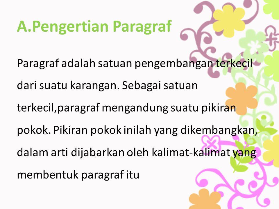 A.Pengertian Paragraf Paragraf adalah satuan pengembangan terkecil dari suatu karangan. Sebagai satuan terkecil,paragraf mengandung suatu pikiran poko