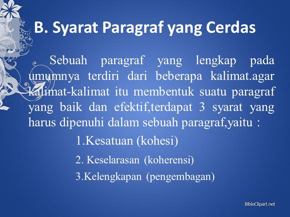 B. Syarat Paragraf yang Cerdas Sebuah paragraf yang lengkap pada umumnya terdiri dari beberapa kalimat.agar kalimat-kalimat itu membentuk suatu paragr