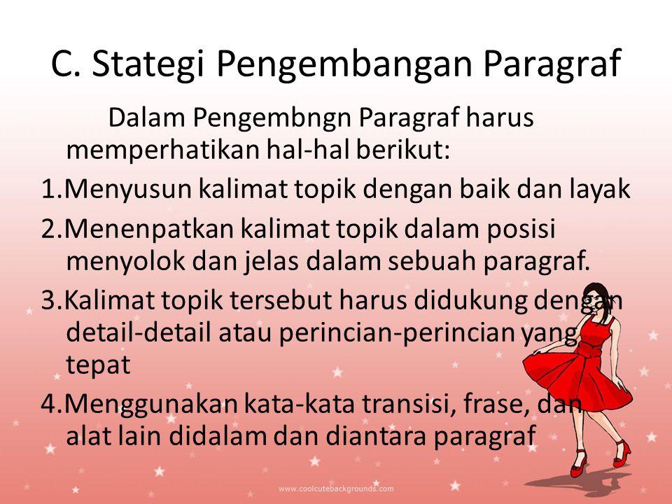 C. Stategi Pengembangan Paragraf Dalam Pengembngn Paragraf harus memperhatikan hal-hal berikut: 1.Menyusun kalimat topik dengan baik dan layak 2.Menen