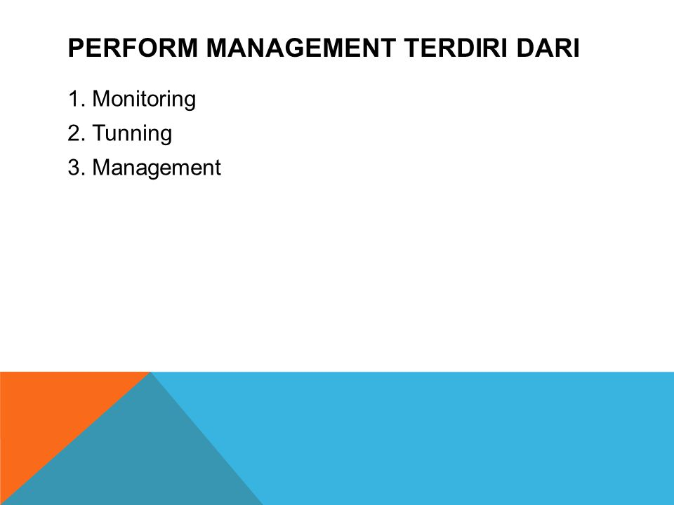 PERFORM MANAGEMENT TERDIRI DARI 1. Monitoring 2. Tunning 3. Management
