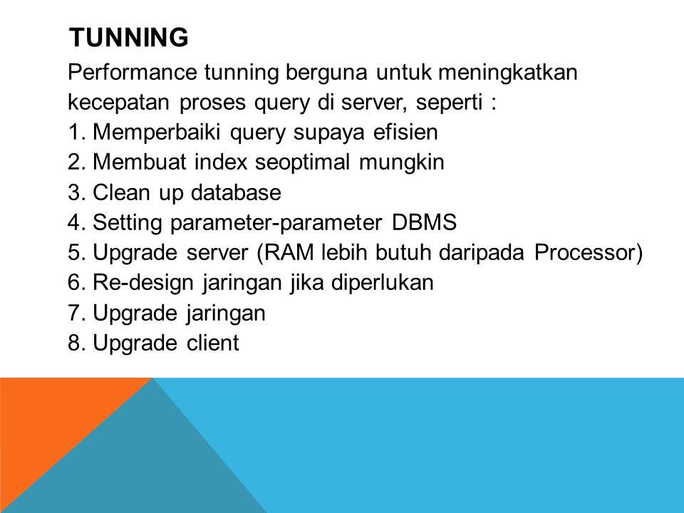 TUNNING Performance tunning berguna untuk meningkatkan kecepatan proses query di server, seperti : 1. Memperbaiki query supaya efisien 2. Membuat inde