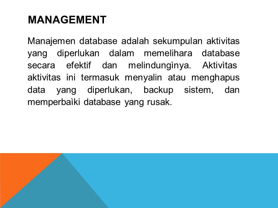 MANAGEMENT Manajemen database adalah sekumpulan aktivitas yang diperlukan dalam memelihara database secara efektif dan melindungìnya. Aktivìtas  akti