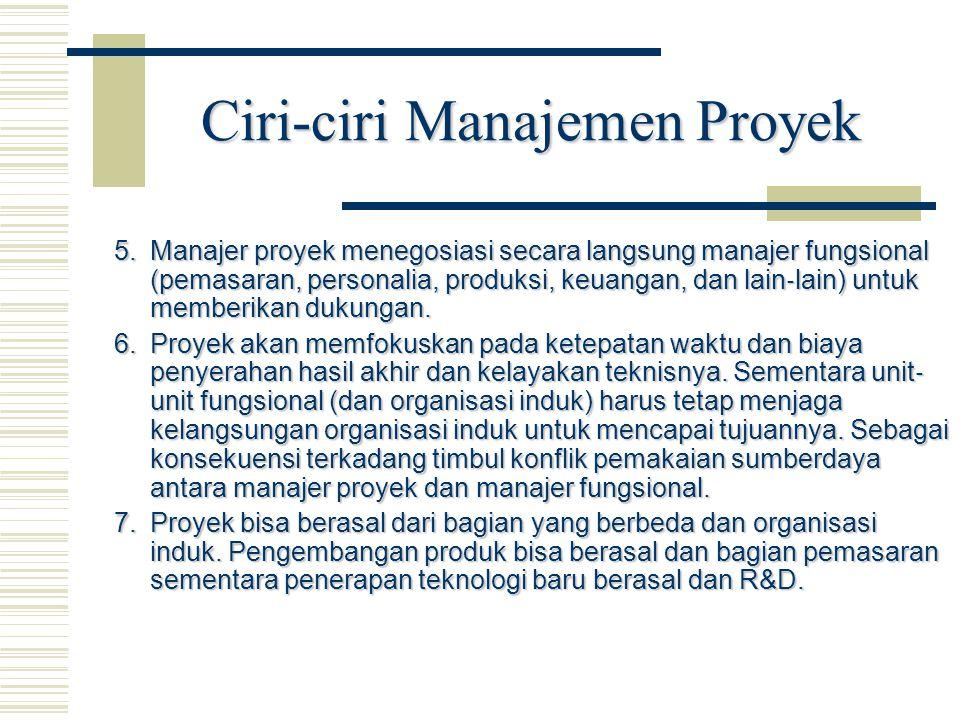 Ciri-ciri Manajemen Proyek  Manajer proyek menegosiasi secara langsung manajer fungsional (pemasaran, personalia, produksi, keuangan, dan lain ‐ lai