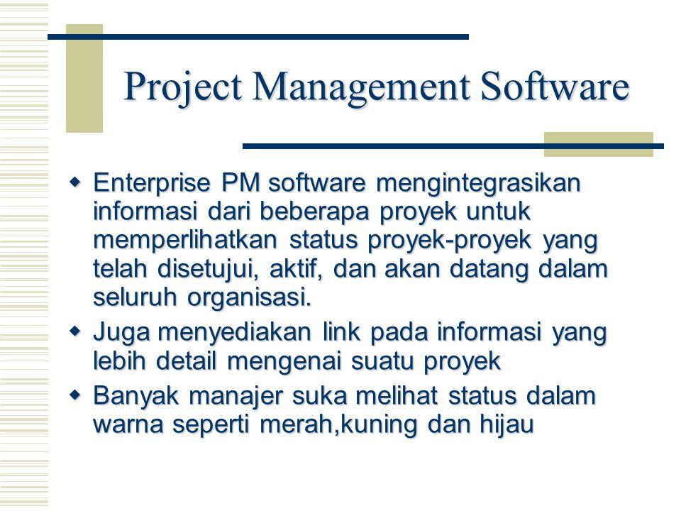 Project Management Software  Enterprise PM software mengintegrasikan informasi dari beberapa proyek untuk memperlihatkan status proyek-proyek yang te