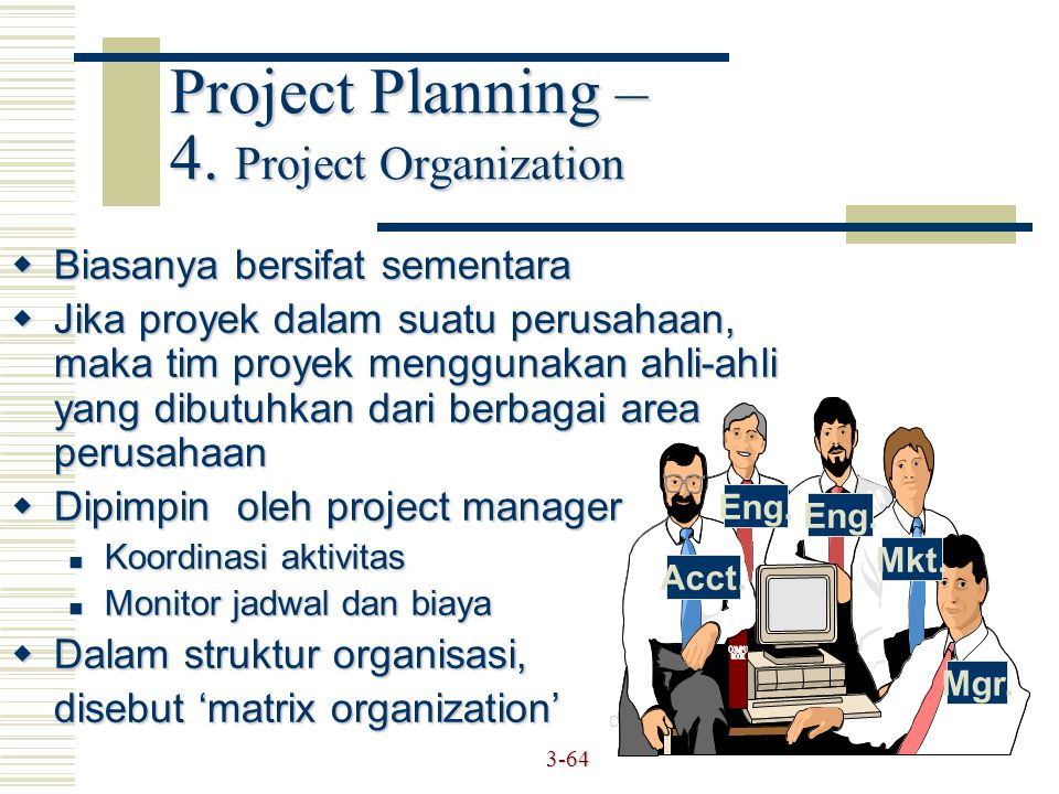 3-64  Biasanya bersifat sementara  Jika proyek dalam suatu perusahaan, maka tim proyek menggunakan ahli-ahli yang dibutuhkan dari berbagai area peru