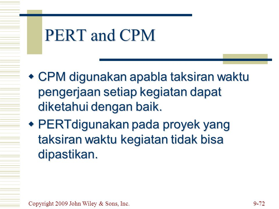 PERT and CPM  CPM digunakan apabla taksiran waktu pengerjaan setiap kegiatan dapat diketahui dengan baik.  PERTdigunakan pada proyek yang taksiran w