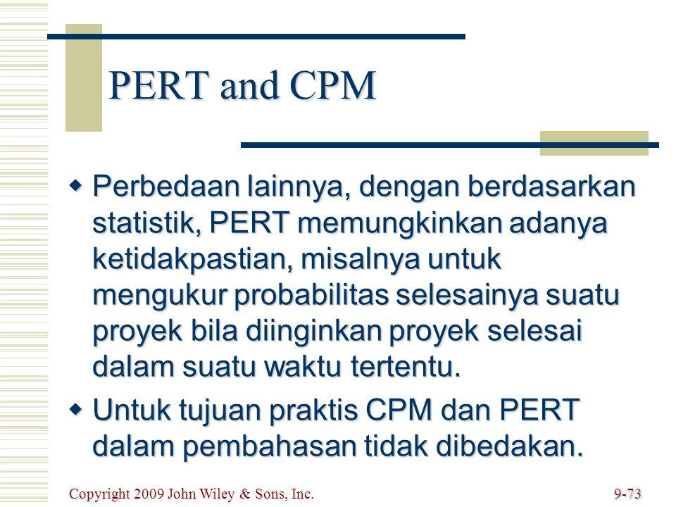 PERT and CPM  Perbedaan lainnya, dengan berdasarkan statistik, PERT memungkinkan adanya ketidakpastian, misalnya untuk mengukur probabilitas selesain