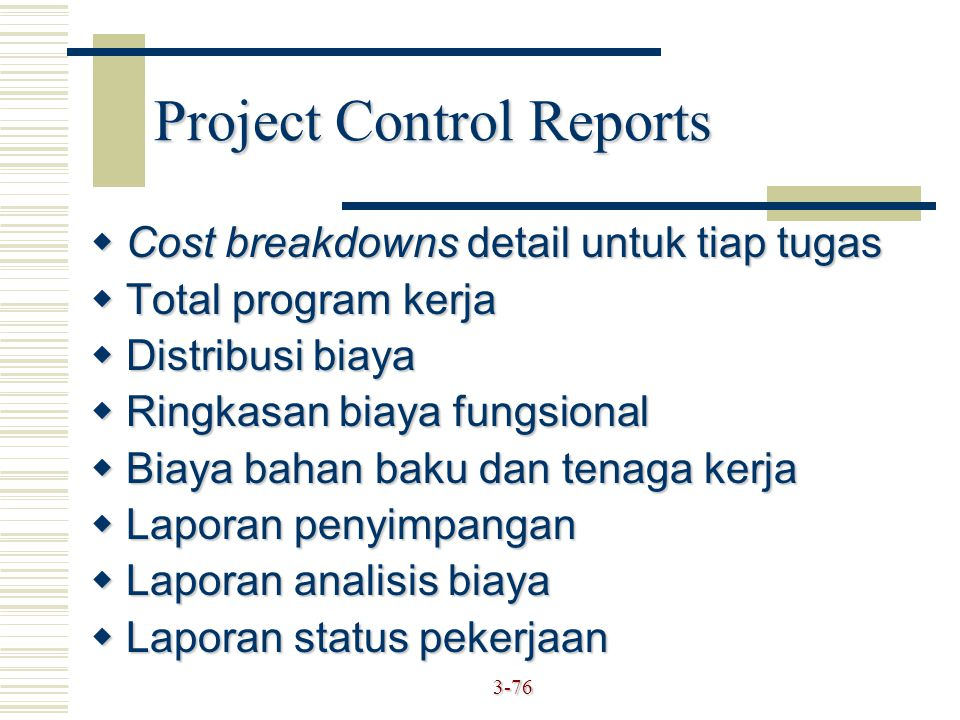 3-76 Project Control Reports  Cost breakdowns detail untuk tiap tugas  Total program kerja  Distribusi biaya  Ringkasan biaya fungsional  Biaya b