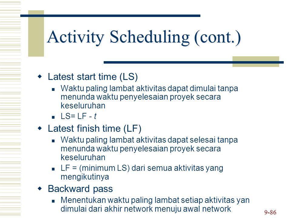 9-86 Activity Scheduling (cont.)   Latest start time (LS) Waktu paling lambat aktivitas dapat dimulai tanpa menunda waktu penyelesaian proyek secara
