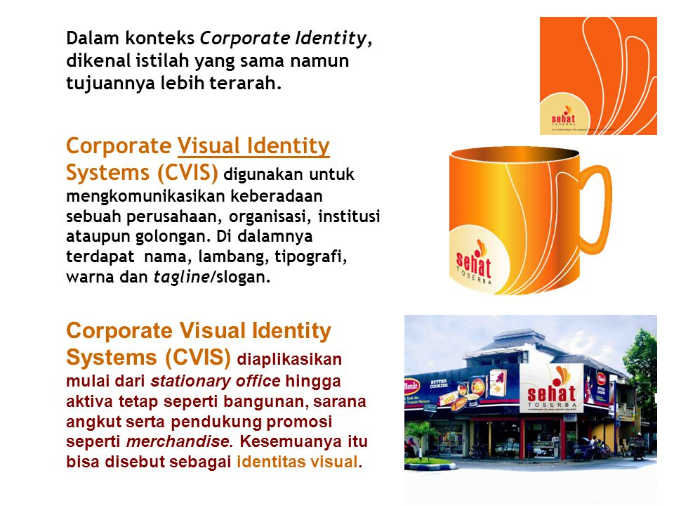 Dalam konteks Corporate Identity, dikenal istilah yang sama namun tujuannya lebih terarah. Corporate Visual Identity Systems (CVIS) digunakan untuk me