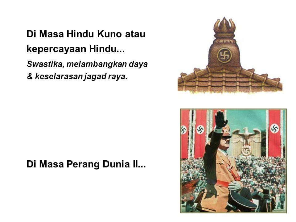 Di Masa Hindu Kuno atau kepercayaan Hindu... Swastika, melambangkan daya & keselarasan jagad raya. Di Masa Perang Dunia II...