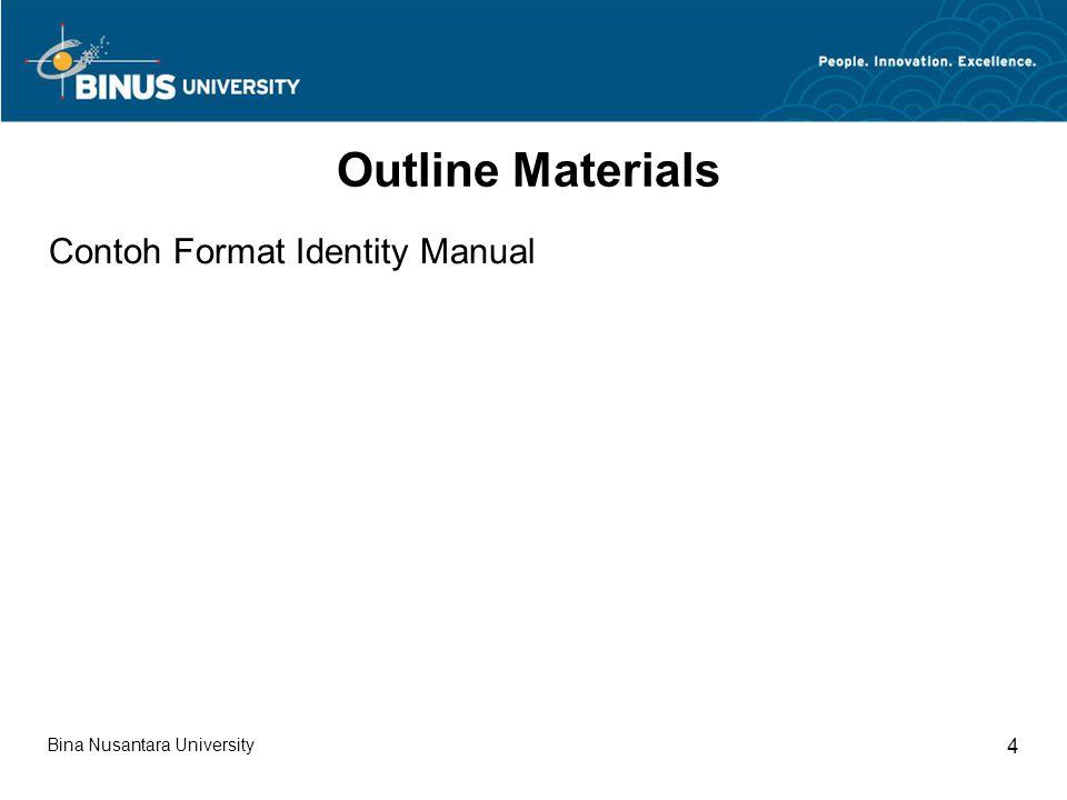 Bina Nusantara University 4 Outline Materials Contoh Format Identity Manual