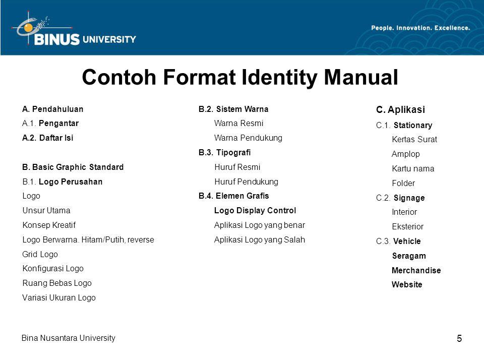Bina Nusantara University 5 Contoh Format Identity Manual A. Pendahuluan A.1. Pengantar A.2. Daftar Isi B. Basic Graphic Standard B.1. Logo Perusahan
