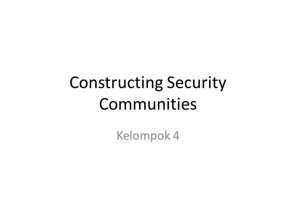 Defining security communities kelompok negara yang telah terintegrasi sedemikian rupa sehingga bisa dikatakan bahwa hubungan damai antarnegara di dalamnya telah terjalin dengan mapan dan dalam waktu yang cukup lama.