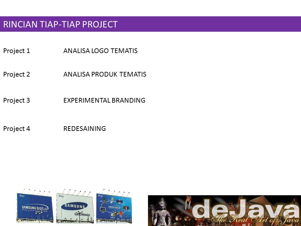 RINCIAN TIAP-TIAP PROJECT Project 1ANALISA LOGO TEMATIS Project 2ANALISA PRODUK TEMATIS Project 3EXPERIMENTAL BRANDING Project 4REDESAINING