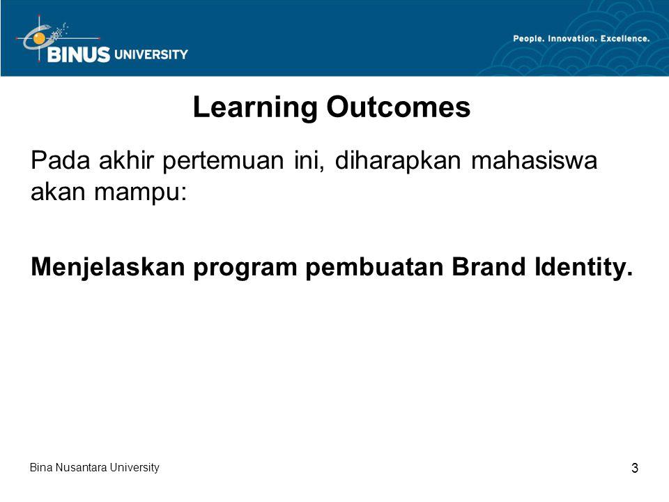 Bina Nusantara University 3 Learning Outcomes Pada akhir pertemuan ini, diharapkan mahasiswa akan mampu: Menjelaskan program pembuatan Brand Identity.