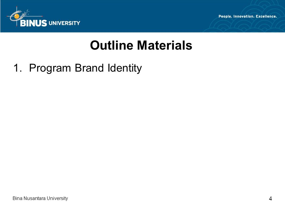 Bina Nusantara University 4 Outline Materials 1.Program Brand Identity