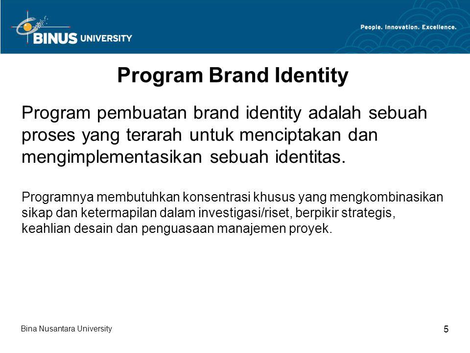 Bina Nusantara University 5 Program Brand Identity Program pembuatan brand identity adalah sebuah proses yang terarah untuk menciptakan dan mengimplementasikan sebuah identitas.