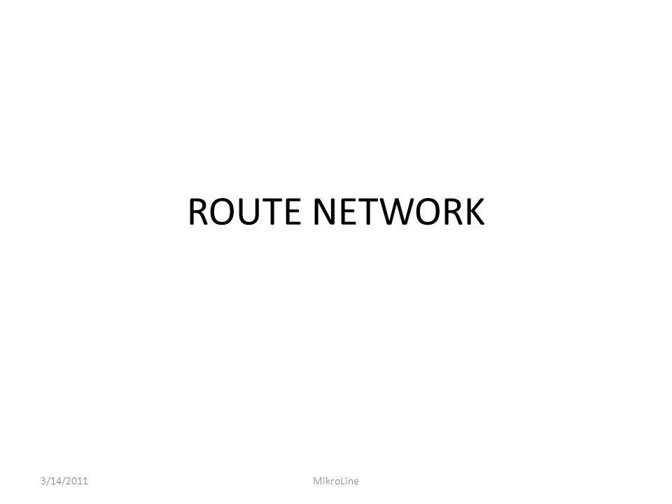 ROUTE NETWORK 3/14/2011MikroLine