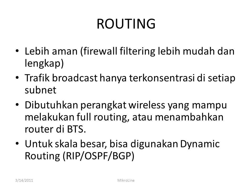 ROUTING Lebih aman (firewall filtering lebih mudah dan lengkap) Trafik broadcast hanya terkonsentrasi di setiap subnet Dibutuhkan perangkat wireless y