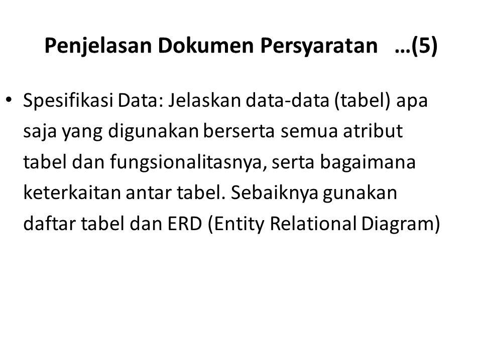 Penjelasan Dokumen Persyaratan …(5) Spesifikasi Data: Jelaskan data-data (tabel) apa saja yang digunakan berserta semua atribut tabel dan fungsionalitasnya, serta bagaimana keterkaitan antar tabel.