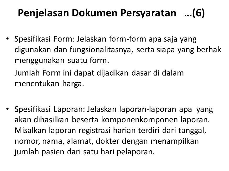 Penjelasan Dokumen Persyaratan …(6) Spesifikasi Form: Jelaskan form-form apa saja yang digunakan dan fungsionalitasnya, serta siapa yang berhak menggunakan suatu form.