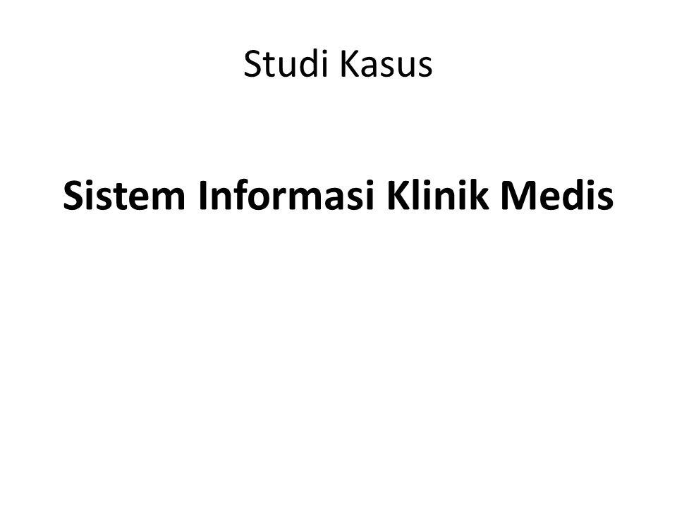 Studi Kasus Sistem Informasi Klinik Medis