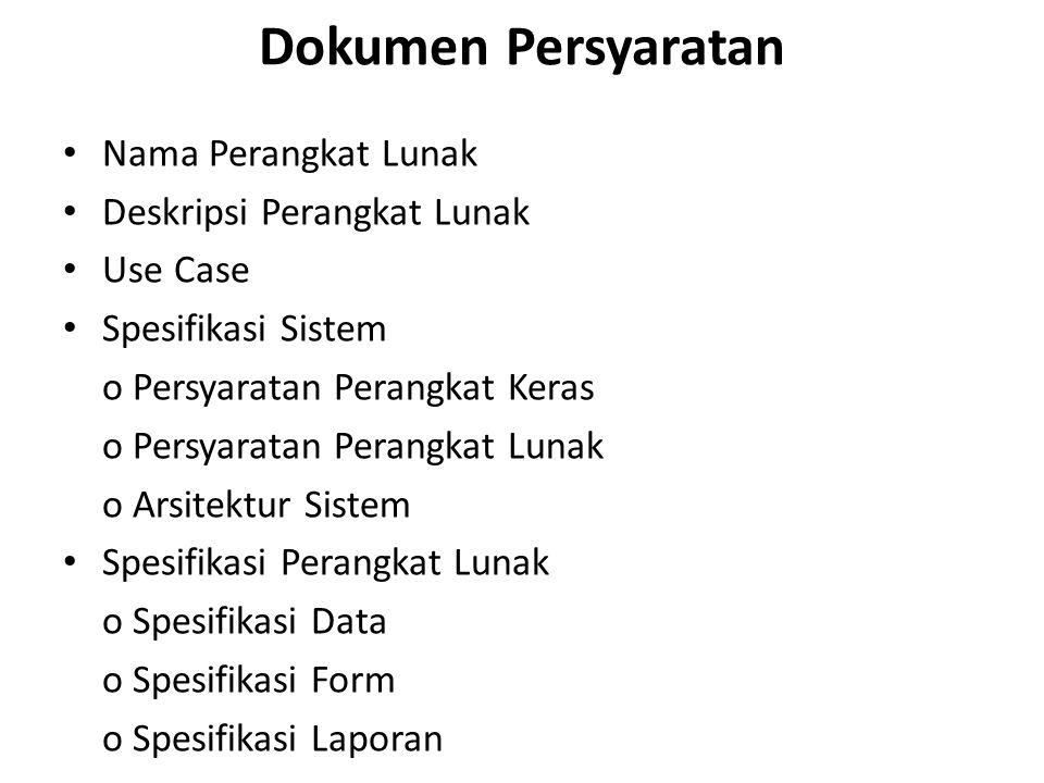 Dokumen Persyaratan Nama Perangkat Lunak Deskripsi Perangkat Lunak Use Case Spesifikasi Sistem o Persyaratan Perangkat Keras o Persyaratan Perangkat Lunak o Arsitektur Sistem Spesifikasi Perangkat Lunak o Spesifikasi Data o Spesifikasi Form o Spesifikasi Laporan