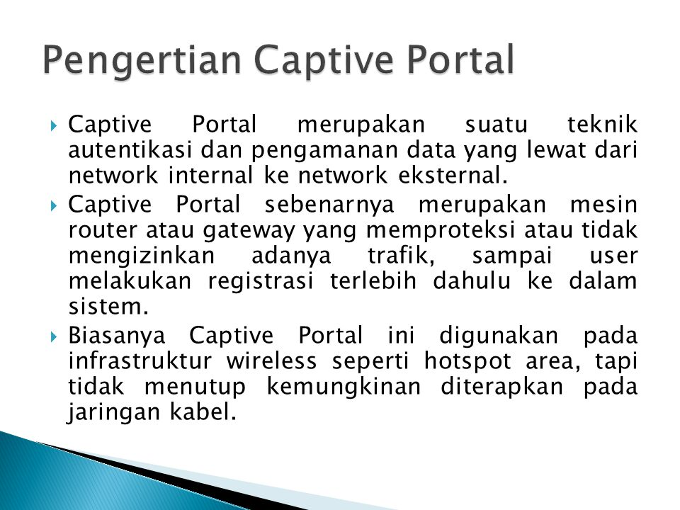  Captive Portal merupakan suatu teknik autentikasi dan pengamanan data yang lewat dari network internal ke network eksternal.