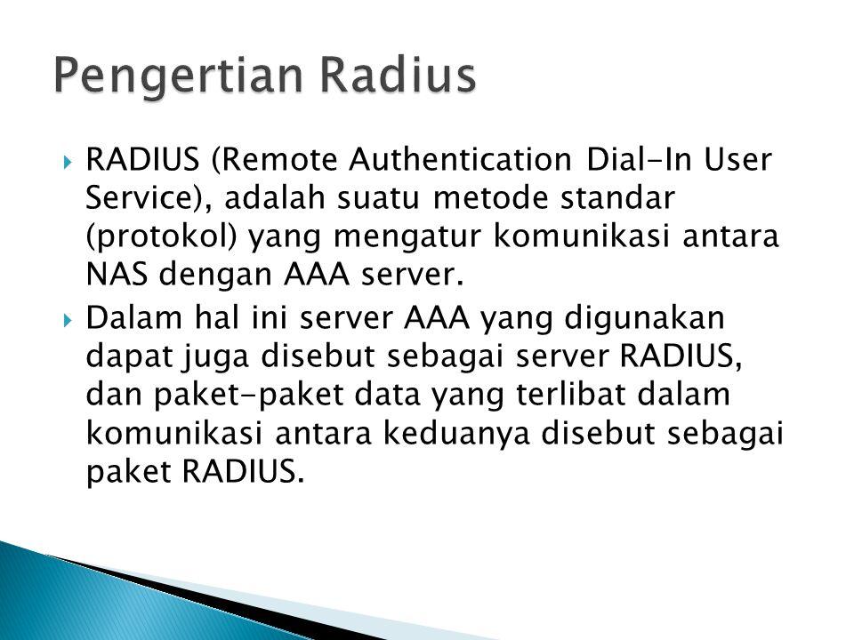  RADIUS (Remote Authentication Dial-In User Service), adalah suatu metode standar (protokol) yang mengatur komunikasi antara NAS dengan AAA server.