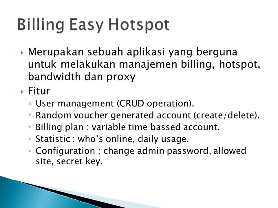  Merupakan sebuah aplikasi yang berguna untuk melakukan manajemen billing, hotspot, bandwidth dan proxy  Fitur ◦ User management (CRUD operation).