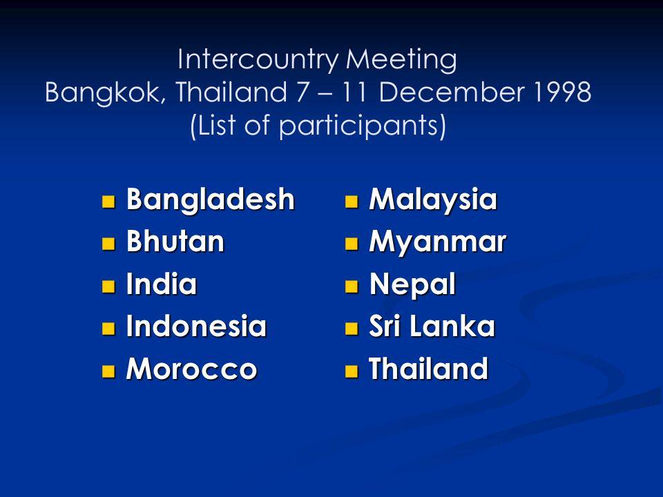 Intercountry Meeting Bangkok, Thailand 7 – 11 December 1998 (List of participants) Bangladesh Bangladesh Bhutan Bhutan India India Indonesia Indonesia