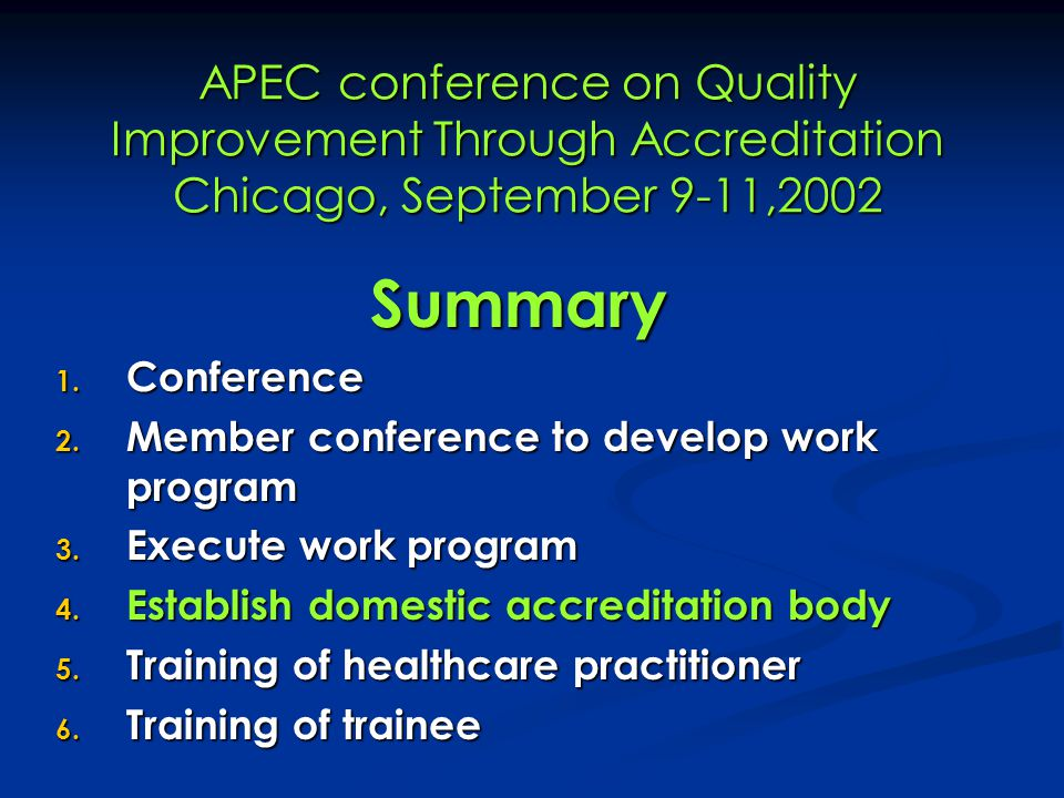 APEC conference on Quality Improvement Through Accreditation Chicago, September 9-11,2002 Summary 1. Conference 2. Member conference to develop work p