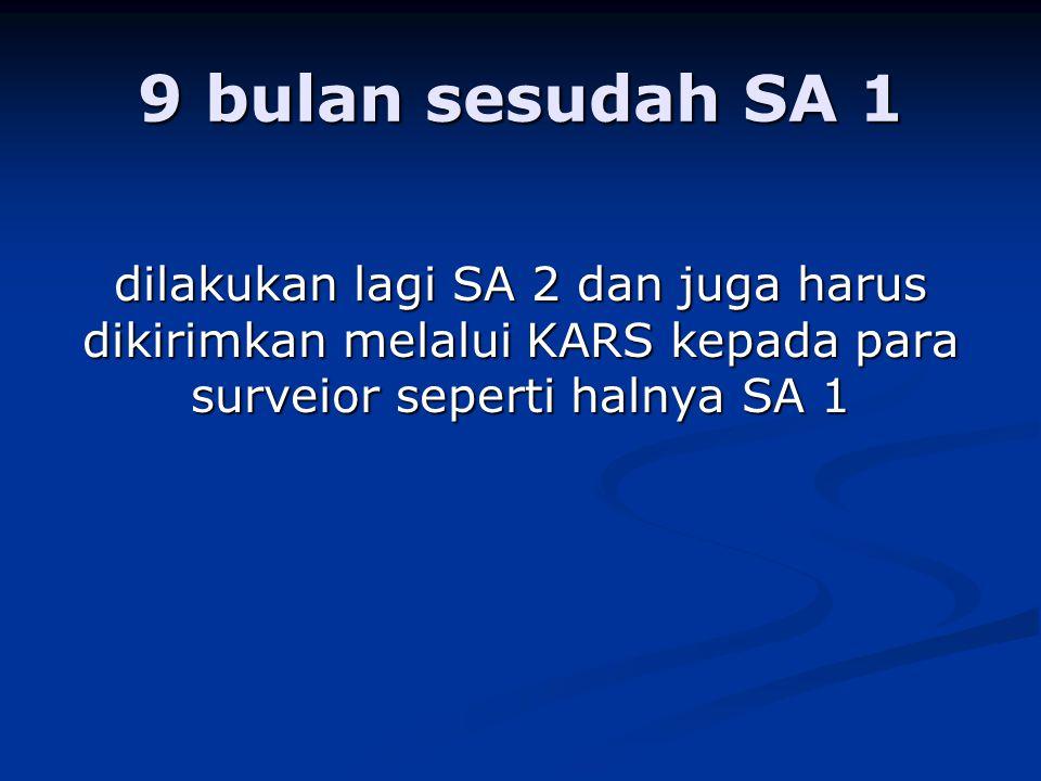 9 bulan sesudah SA 1 dilakukan lagi SA 2 dan juga harus dikirimkan melalui KARS kepada para surveior seperti halnya SA 1