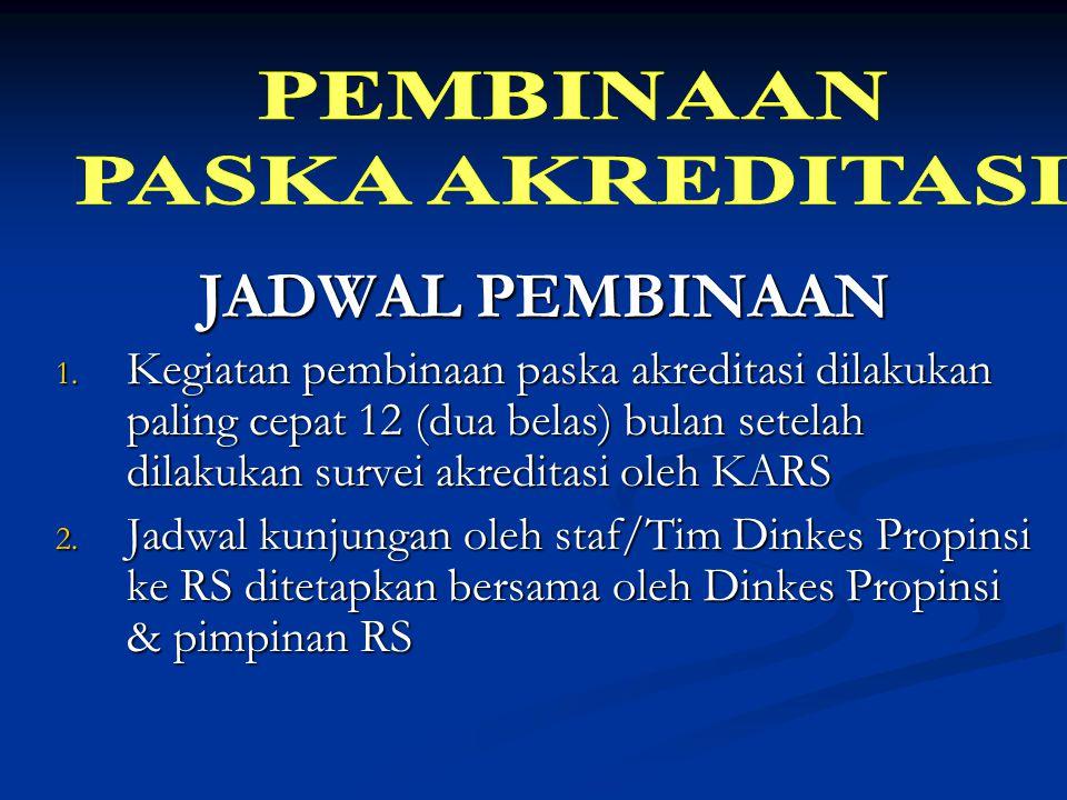 JADWAL PEMBINAAN 1. Kegiatan pembinaan paska akreditasi dilakukan paling cepat 12 (dua belas) bulan setelah dilakukan survei akreditasi oleh KARS 2. J