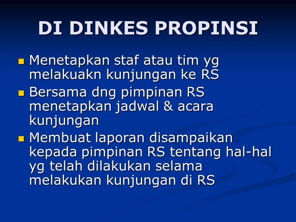 DI DINKES PROPINSI Menetapkan staf atau tim yg melakuakn kunjungan ke RS Menetapkan staf atau tim yg melakuakn kunjungan ke RS Bersama dng pimpinan RS