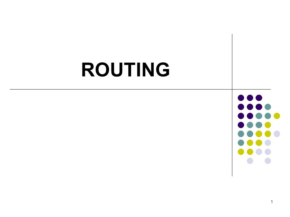 1 ROUTING