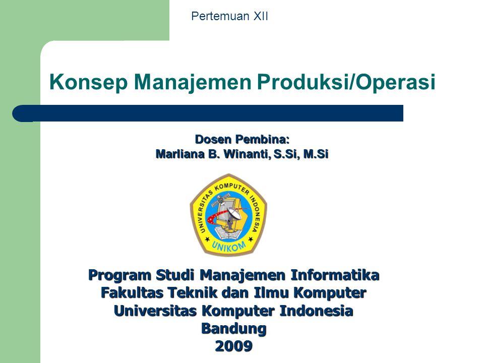 Program Studi Manajemen Informatika Fakultas Teknik dan Ilmu Komputer Universitas Komputer Indonesia Bandung 2009 Konsep Manajemen Produksi/Operasi Do