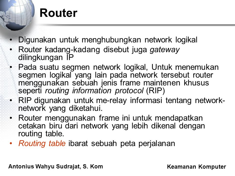 Antonius Wahyu Sudrajat, S. Kom Keamanan Komputer Router Digunakan untuk menghubungkan network logikal Router kadang-kadang disebut juga gateway dilin