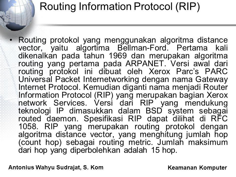 Antonius Wahyu Sudrajat, S. Kom Keamanan Komputer Routing Information Protocol (RIP) Routing protokol yang menggunakan algoritma distance vector, yait